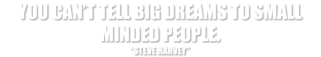 "You Can't tell Big dreams to small minded people. ""Steve Harvey"""
